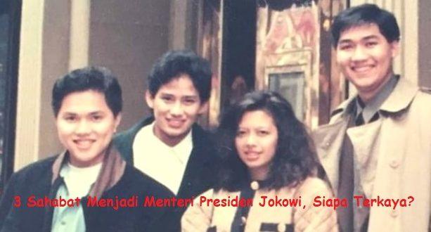 3 Sahabat Menjadi Menteri Presiden Jokowi, Siapa Terkaya
