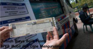 Jumlah Biaya Balik Nama BPKB Mobil dan Cara Mengurusnya